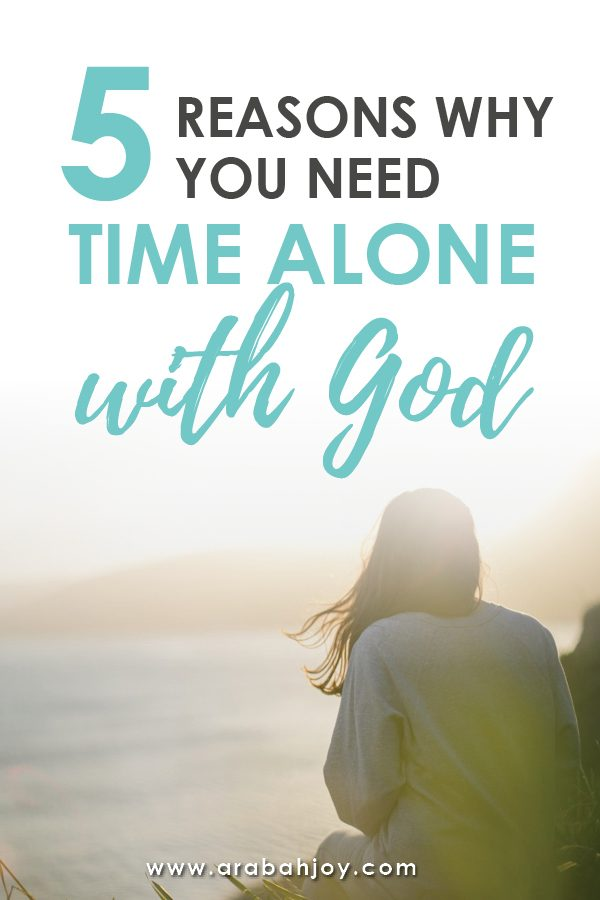 5 Reasons Why You NEED Time Alone with God
