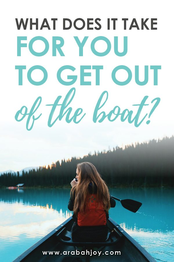 What does it take for you to get out of the boat?