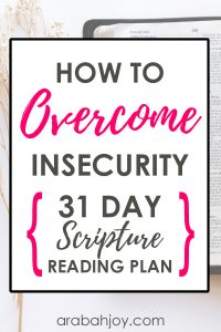 Wondering how to overcome insecurity? This 31 Day Scripture Reading Plan is for you!