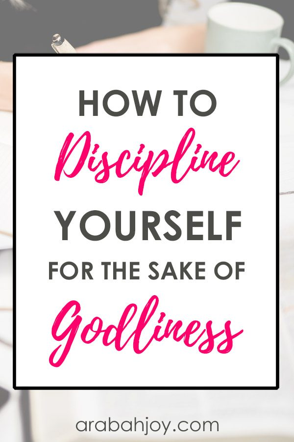 Learn to discipline yourself for the sake of godliness, as you're cultivating godly desire.