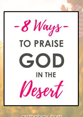 Do you find yourself in a desert season? Use this passage and these 8 ways to praise God in the desert, as a way to encourage your heart.