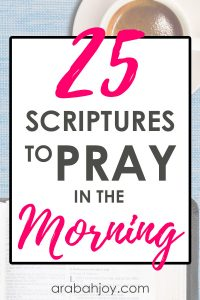 25 Scriptures to pray in the morning - use these to get your heart focused on the Lord.