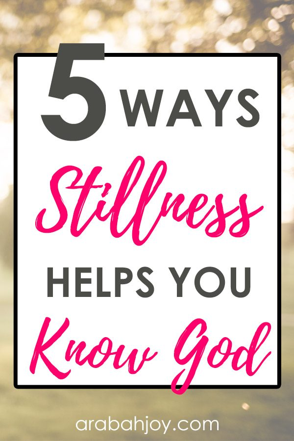 Read these 5 ways stillness can help you know God.