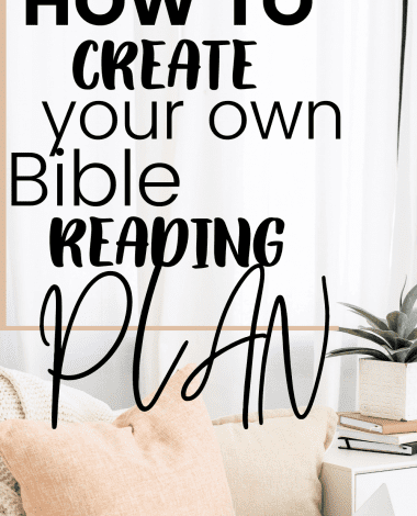 Great tips for choosing or creating your next bible reading plan